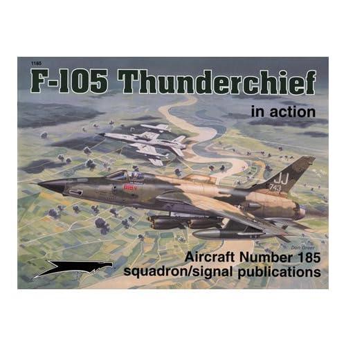 F-105 Thunderchief in action - Aircraft No. 185 Ken Neubeck, John Lowe, Darren Glenn and Don Greer