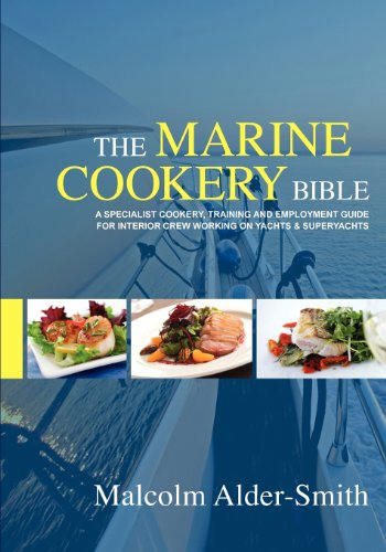 The Marine Cookery Bible: A Specialist Cookery, Training And Employment Guide For Interior Crew Working On Yachts & Superyachts