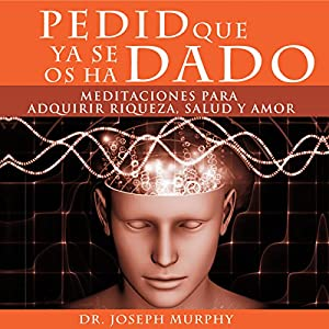 Pedid Que Ya Se Os Ha Dado [Ask and It Is Given] Audiobook