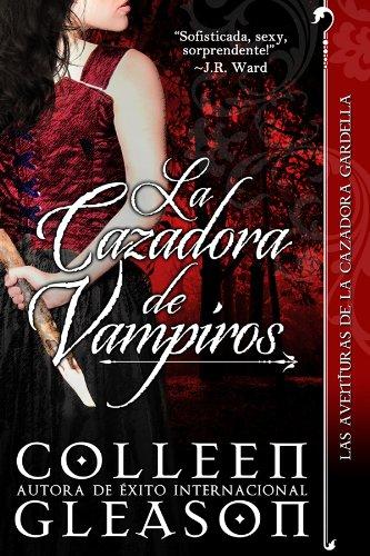 Colleen Gleason - La cazadora de vampiros (Romance de Vampiros) (Las Aventuras de la Cazadora Gardella 1) (Spanish Edition)