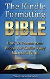 The Kindle Formatting Bible: How To Format Your Ebook For Kindle Using Microsoft Word (Publishing And Marketing Tips Included For PC) (Kindle Bible)