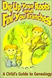 Dig Up Your Roots and Find Your Branches: A Child's Guide to Genealogy [Paperback]