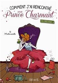 Comment j\'ai rencontré mon prince charmant : (Ou presque) par  Mademoiselle