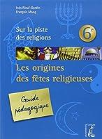 Origines des Fetes Religieuses 6e Guide Pedagogique (Ned)