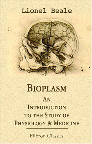 Bioplasm: An Introduction To The Study Of Physiology & Medicine