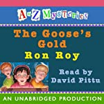 A to Z Mysteries: The Goose's Gold (       UNABRIDGED) by Ron Roy Narrated by David Pittu