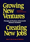 img - for Growing New Ventures, Creating New Jobs: Principles and Practices of Successful Business Incubation (Entrepreneurship : Principles and Practices) book / textbook / text book