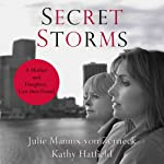 Secret Storms: A Mother and Daughter, Lost Then Found | Julie Mannix von Zerneck,Kathy Hatfield