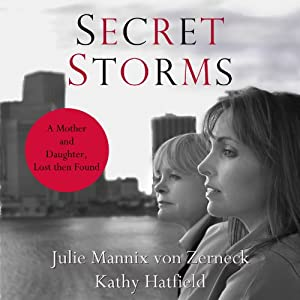 Secret Storms: A Mother and Daughter, Lost Then Found | [Julie Mannix von Zerneck, Kathy Hatfield]