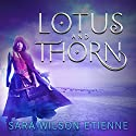 Lotus and Thorn Audiobook by Sara Wilson Etienne Narrated by Carly Robins