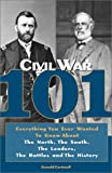 img - for Civil War 101: Everything You Ever Wanted to Know about the North, the South, the Leaders, the Battles, and the History book / textbook / text book