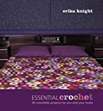 Essential Crochet: 30 Irresistible Projects for You and Your Home (1844003086) by Erika Knight