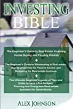 img - for Investing Bible: Beginner's Guide to Home Buying & Flipping Houses+ Beginner's Guide to Wholesaling & Budgeting in Real Estate+ Tips & Tricks to have a Thriving and Evergreen Business book / textbook / text book