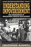 Understanding Impoverishment: Consequences of Development-induced Displacement (Refugee & Forced Migration Studies)