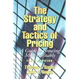The Strategy and Tactics of Pricing: A Guide to Growing More Profitablyby Thomas T. Nagle
