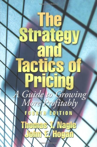The Strategy and Tactics of Pricing: A Guide to Growing More Profitably (4th Edition)
