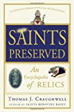 Saints Preserved: An Encyclopedia of Relics (0307590739) by Craughwell, Thomas J.