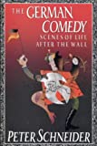 German Comedy: Scenes of Life after the Wall (1850433682) by Peter Schneider