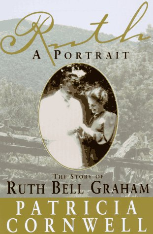 Ruth, A Portrait: The Story of Ruth Bell Graham, PATRICIA CORNWELL