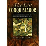 The Last Conquistador: Mansio Serra De Lequizamon and the Conquest of the Incasby Stuart Stirling