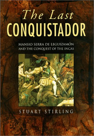 The Last Conquistador: Mansio Serra De Leguizamon and the Conquest of the Incas