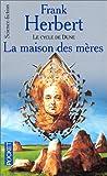 echange, troc Frank Herbert - Le Cycle de Dune : La Maison des mères