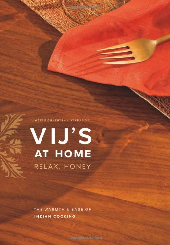 Vij's at Home: Relax, Honey: The Warmth and Ease of Indian Cooking by Vikram Vij, Meeru Dhalwala