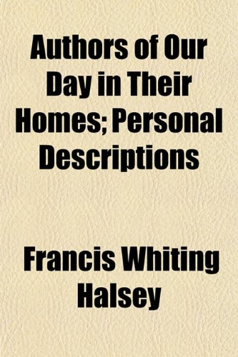 Authors of Our Day in Their Homes; Personal Descriptions