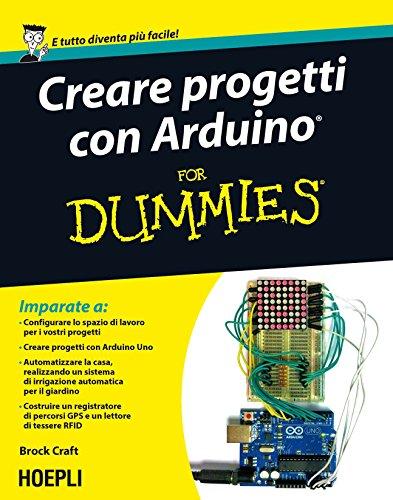Creare progetti con Arduino For Dummies Con 12 progetti facili da realizzare Hoepli for Dummies PDF