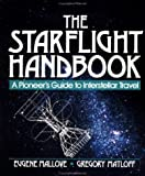 The Starflight Handbook: Pioneer's Guide to Interstellar Travel (Wiley Science Editions)