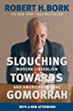 Slouching Towards Gomorrah: Modern Liberalism and American Decline (0060573112) by Bork, Robert H.