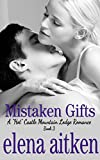 Mistaken Gifts: (The Steamy Version) (A HOT Castle Mountain Lodge Romance Book 3)