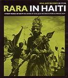 Rara in Haiti - Street Music of Haiti: Soul Jazz Records Presents