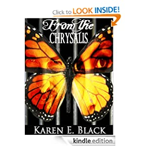 Free Kindle Book: From the Chrysalis: a novel, by Karen E. Black. Publisher: Karen E. Black (February 5, 2012)