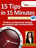 15 Tips in 15 Minutes using Microsoft Word 2010 (Tips in Minutes using Windows 7 & Office 2010)