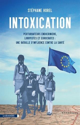 Intoxication : perturbateurs endocriniens, lobbyistes, eurocrates: une bataille d'influence contre la santé