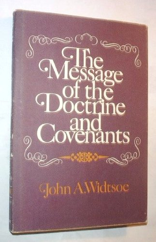 THE MESSAGE OF THE DOCTRINE AND COVENANTS, JOHN A. WIDTSOE