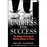 Undress for Success: The Naked Truth about Making Money at Homeby Kate Lister