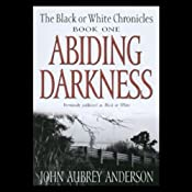Abiding Darkness: Book One of The Black or White Chronicles | [John Aubrey Anderson]