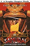 Sword Of The Samurai: Adventure Stories From Japan (Turtleback School & Library Binding Edition) (Trophy Chapter Books) (061333731X) by Kimmel, Eric A.
