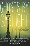 Ghosts by Gaslight: Stories of Steampunk and Supernatural Suspense (0061999717) by Dann, Jack