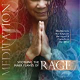 Soothing the Inner Flames of Rage - Meditations that Educate the Heart & Transform the Mind