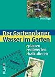 Wasser im Garten: Planen - entwerfen - kalkulieren