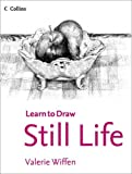 img - for Still Life (Collins Learn to Draw) by Valerie Wiffen (2014-01-30) book / textbook / text book