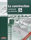 La construction, comment ça marche ?: Toutes les techniques de construction en images