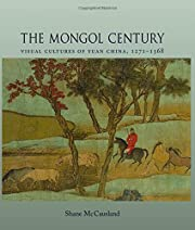 The Mongol Century: Visual Cultures of Yuan China, 1260-1368