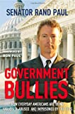 Government Bullies: How Everyday Americans Are Being Harassed, Abused, and Imprisoned by the Feds by Rand Paul