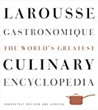 Larousse Gastronomique: The Worlds Greatest Culinary Encyclopedia, Completely Revised and Updated