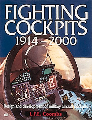 Fighting Cockpits 1914-2000: Design and Development of Military Aircraft Cockpits, L. F. E. Coombs