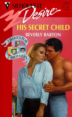 His Secret Child (3 Babies For 3 Brothers) (Silhouette Desire, 1203), BEVERLY BARTON